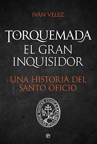 Torquemada. El gran inquisidor: Una historia del santo oficio
