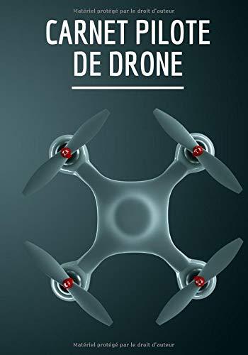Carnet pilote de drone: Carnet de vol drone, Carnet pilote de drone, Journal de bord Drone, Suivi des vols de Drone. Notez, planifiez chacun de vos ... note du pilote. Grand format, 101 pages.