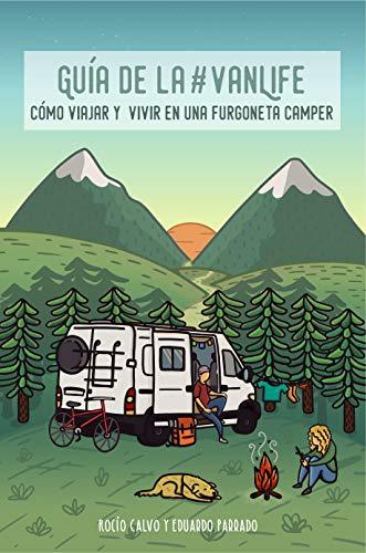 Guía de la #VanLife: Cómo viajar y vivir en una furgoneta camper (Cómo viajar y vivir en furgoneta camper nº 1)