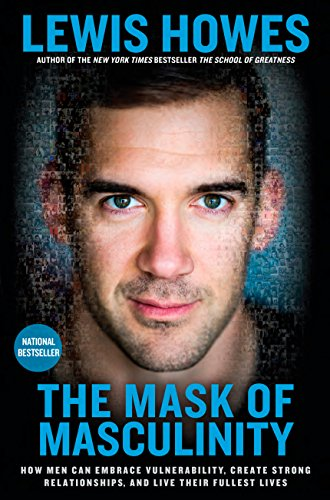The Mask of Masculinity: How Men Can Embrace Vulnerability, Create Strong Relationships, and Live Their Fullest Lives (English Edition)