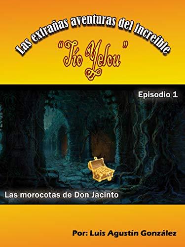 Las extrañas aventuras del increíble Tío Yelou: Las Morocotas de Don Jacinto (El Tío Yelou nº 1)