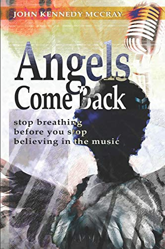 Angels Come Back: Stop Breathing - Before You Stop Believing in the Music: 1